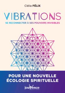 VIBRATIONS - Se reconnecter à ses pouvoirs invisibles